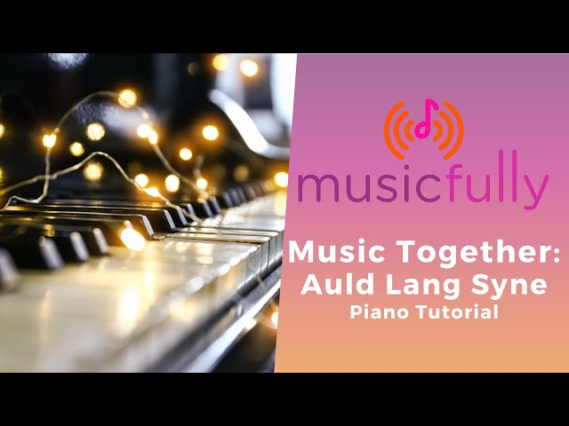 Musicfully - Music Together - How to Play Auld Lang Syne Piano Tutorial