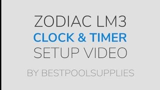 Zodiac LM3 Chlorinator Clock & Timer Setup Instructions