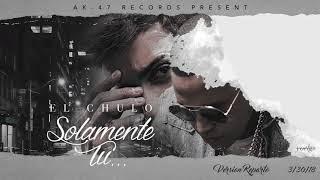 Смотреть клип El Chulo - Solamente Tu