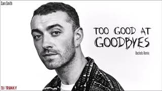 Sam Smith - Too Good At Goodbyes (DJ Tronky Bachata Remix)