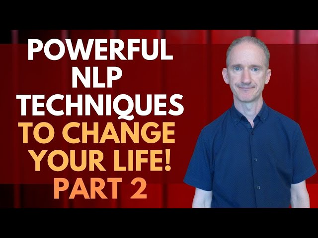 The Top 10 Life Changing NLP Techniques - Part 2