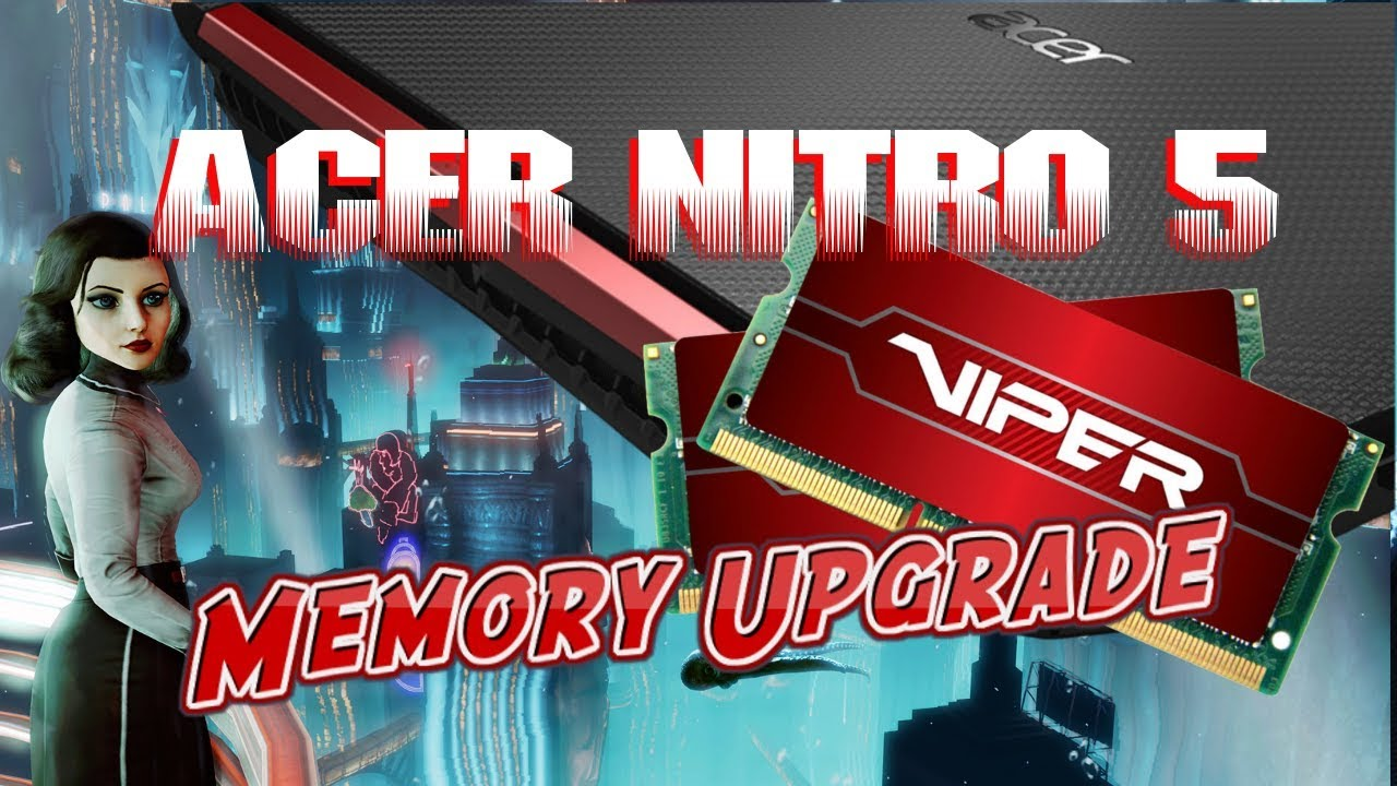 Acer Nitro 5 Memory Upgrade, Simply a Must Have!
