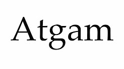 How to Pronounce Atgam