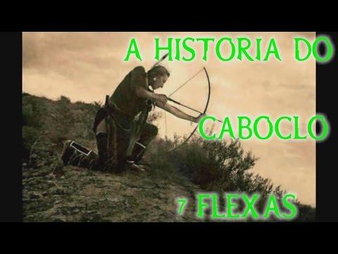 A HISTORIA DO CABOCLO 7 FLEXAS