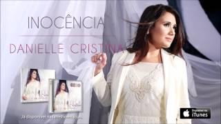Danielle Cristina - Inocência (CD É Só Adorar)