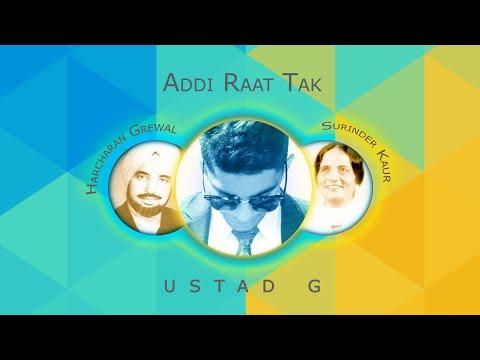 Ustad G - Addi Raat Tak (Remix) Ft. Harcharan Grewal & Surinder Kaur