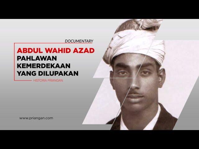 Abdul Wahid Azad; Pahlawan Kemerdekaan yang Dilupakan