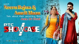 Aate Di Chidi   Neeru Bajwa I Amrit Maan   PTC Showcase   Full Interview   PTC PUNJABI