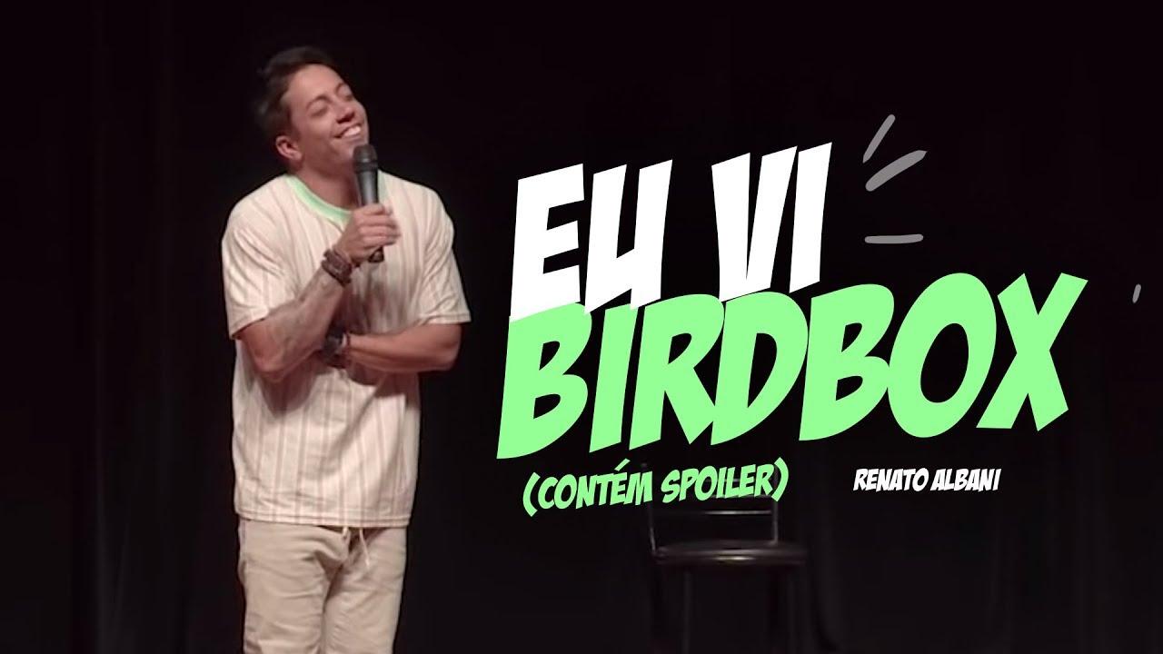 Renato Albani - Eu Vi Birdbox (contém spoiler)