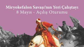 Miryokefalon Savaşı'nın Yeri Çalıştayı, 8-9 Mayıs 2017, Ankara | 8 Mayıs Açılış Oturumu
