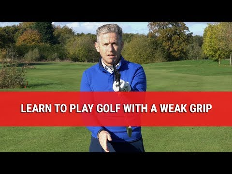 LEARN TO PLAY GOLF WITH A WEAK GRIP