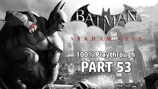 Batman: Arkham City - 100% Playthrough Part 53