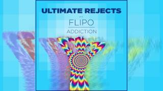 Ultimate Rejects Ft  Flipo Addiction