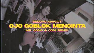 OJO GOBLOK MENCINTA - SEDOYO MAWUT ( Mr Jono & Joni REMIX )