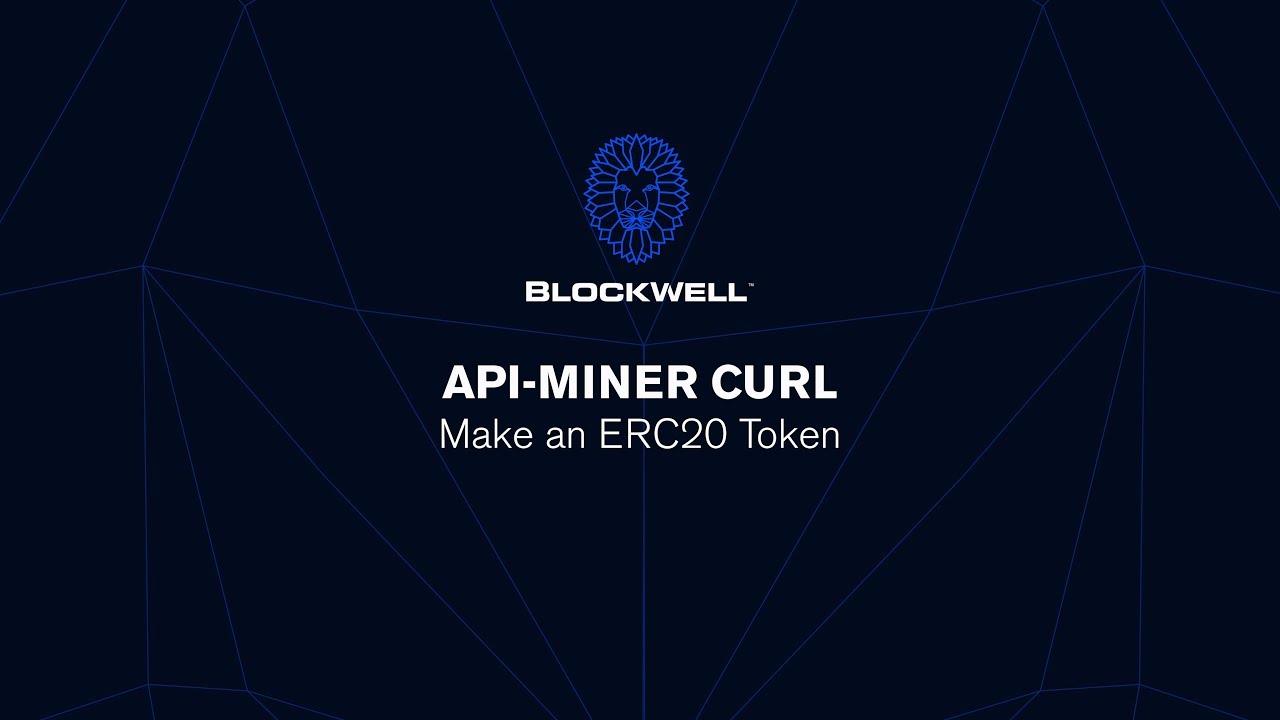 Blockwell's API Miner Curl - Make an ERC20 Token Tutorial (Official)