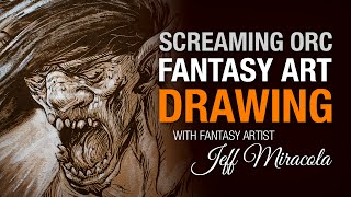 Screaming Orc fantasy art mixed media drawing demo with Jeff Miracola