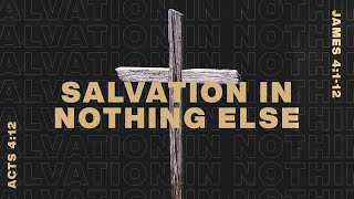 Salvation in Nothing Else Acts 4:12 James 4:1-12 - Pastor Art Dykstra