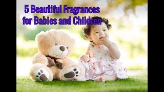 Five Beautiful Fragrances For Babies and Children