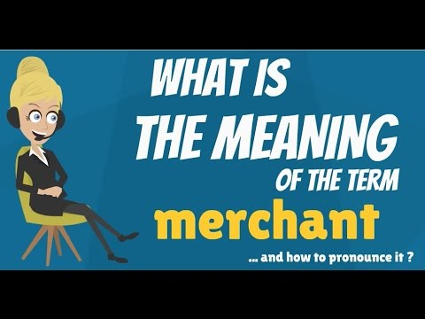 What is MERCHANT? What does MERCHANT mean? MERCHANT meaning, explanation & pronunciation