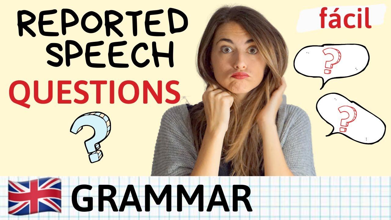 Reported Speech QUESTIONS - Explicación fácil + examples