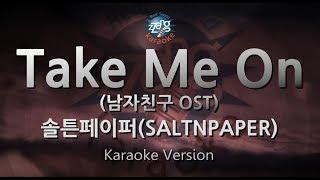 [짱가라오케/원키/노래방] 솔튼페이퍼(SALTNPAPER)-Take Me On (남자친구 OST) [ZZang KARAOKE]