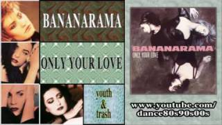 BANANARAMA - Only Your Love (youth & trash)