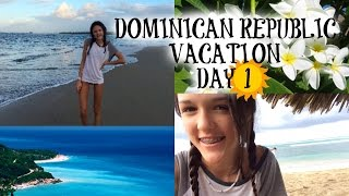 DOMINICAN REPUBLIC VACATION DAY 1!