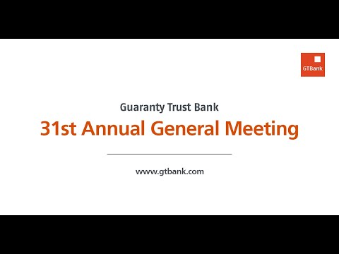 Guaranty Trust Bank plc welcomes you to our 31st Annual General Meeting
