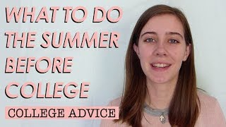 What to Do the Summer before you go to College | How to Prepare for College over the Summer