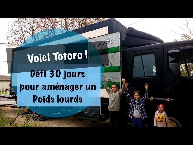 15 [vlog] Défi 30 jours pour aménager un Poids-Lourds ! - Voici Totoro :)