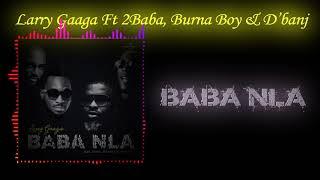 Larry Gaaga- Baba Nla Ft 2Baba, Burna Boy & D'banj