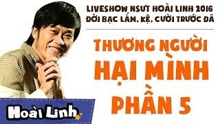 liveshow nsut hoai linh 2016 - phan 5 - doi bac lam ke cuoi truoc da - thuong nguoi hai minh