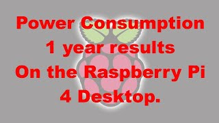 Power Consumption Results for 1 year running the Raspberry Pi 4 as a Desktop Computer