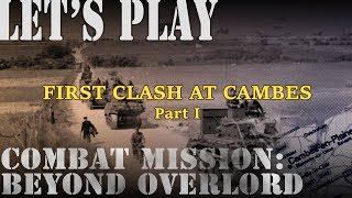 Let's Play Combat Mission: Beyond Overlord - 21 - First Clash at Cambes Part 1