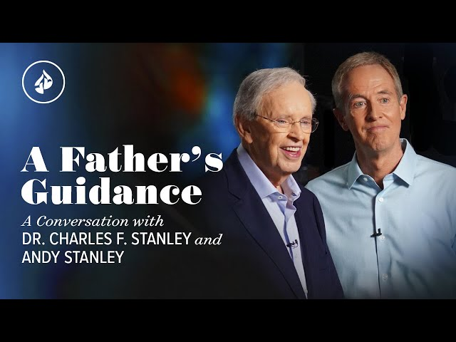 A Father's Guidance – Dr. Charles Stanley