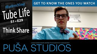 Think Share | Tube Life S01 * E29  on Puša Studios