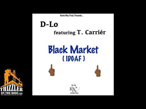 Kevin Mac Presents: D-Lo ft. T. Carrier - Black Market (IDGAF) [Thizzler.com]