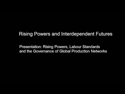 Presentation: 'Rising Powers, Labour Standards and the Governance of Global Production Networks'