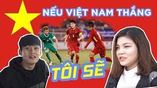 Chuyên mục lời thề: Nếu Việt Nam thắng tôi sẽ...!