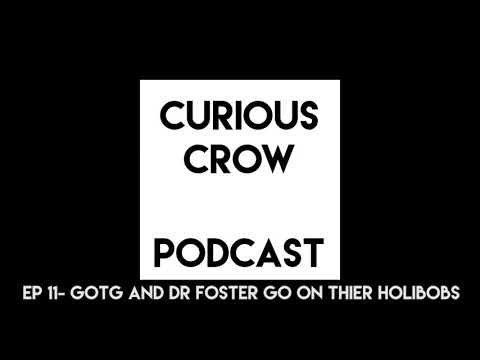 CrowCast Ep 11 - GotG and Dr Foster Go go on their Holibobs