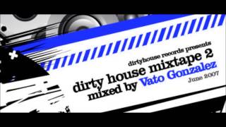 Vato Gonzalez Dirty House Mixtape 2 - incl. download & tracklist (Full mix) HQ