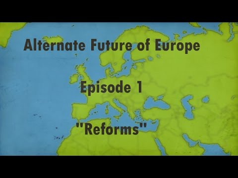 Alternate Future of Europe - Episode 1 - Reforms