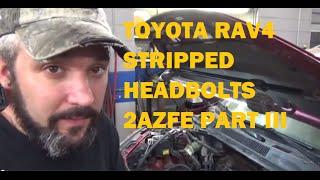 Toyota Rav4 2AZFE Stripped Head Bolt Repair Part III