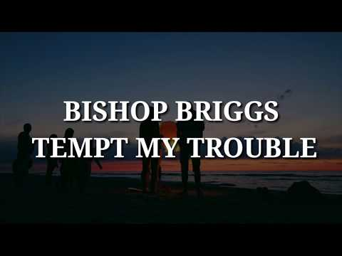 Bishop Briggs - Tempt My Trouble (Lyrics)