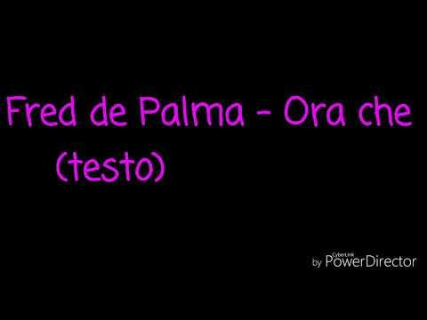 Fred de Palma- Ora che (testo)