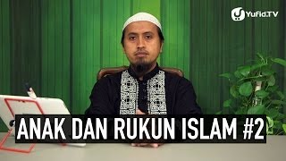 Kajian Fikih Pendidikan Anak: Anak Dan Rukun Islam Bagian 2 - Ustadz Abdullah Zaen, MA