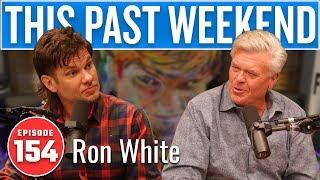 Ron White | This Past Weekend w/ Theo Von #154