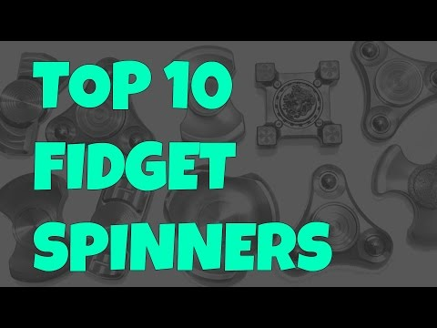 TOP 10 FIDGET SPINNERS 2017 - BEST AND RAREST THAT YOU WON'T BELIEVE!