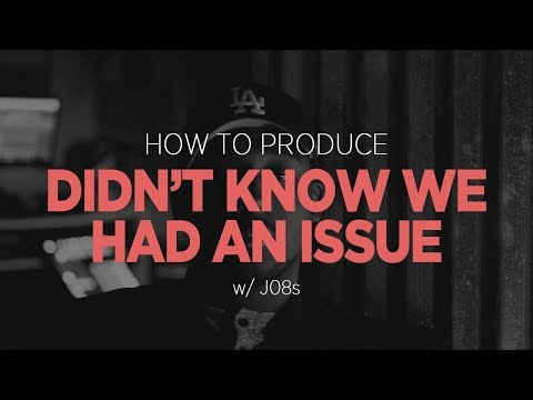 How to Produce   Didn't Know We Had an Issue [w/ J08s]