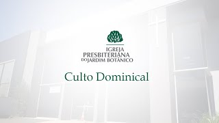 26/07/2020 - Culto - Aniversário 1 ano - IPB Jardim Botânico